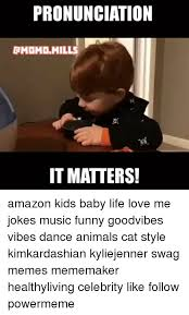 Memes Pronunciation - pronunciation rmomomills it matters kids baby life love me