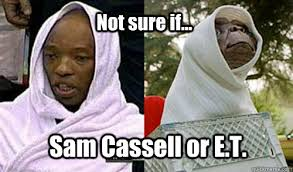 Et Meme - not sure if sam cassell or e t misc quickmeme