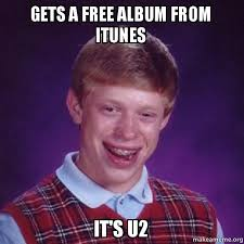 Make A Meme For Free - gets a free album from itunes it s u2 bad luck brian make a meme