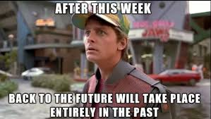 Back To The Future Meme - back to the future is now all back and no future mzs roger ebert