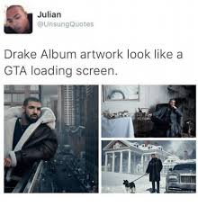 Drake Album Cover Meme - julian quotes drake album artwork look like a gta loading screen