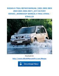 nissan x trail repair manual 2001 2002 2003 2004 2005 2006 2007