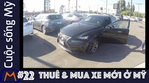 gia xe lexus o my cuộc sống mỹ vlog 22 thuê u0026 mua xe mới ở mỹ youtube