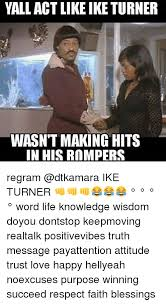 Ike Turner Memes - 25 best memes about word life word life memes
