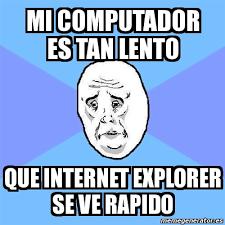 Memes De Internet - meme okay guy mi computador es tan lento que internet explorer