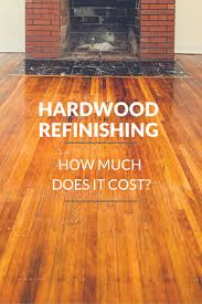 the 25 best hardwood floor refinishing cost ideas on