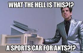 What The Hell Is A Meme - what the hell is this a sports car for ants center for