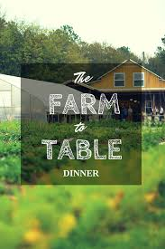 farm to table dinner the farm to table dinner home is here
