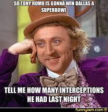 Romo Interception Meme - so tony romo is gonna win dallas a superbowl tell me how many