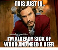 Beer Meme - this justin imalready sick of work and need a beer beer meme on me me