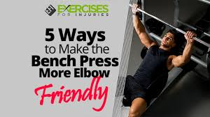 Proper Way To Do Bench Press 5 Ways To Make The Bench Press More Elbow Friendly Exercises For