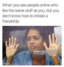 Online Friends Meme - most people think i m rude and don t like them but i m like no i m