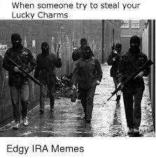 Ira Meme - when someone try to steal your lucky charms edgy ira memes meme