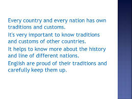 every country and every nation has own traditions and customs