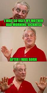 Morning Sickness Meme - bad pun dangerfield imgflip