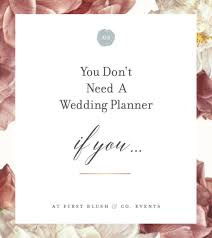 i need a wedding planner you do not need a wedding planner if