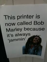 College Printer Meme - this printer is now called bob marley because it s alway