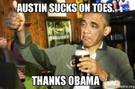 Austin Meme - austin sucks on toes thanks obama upvote obama make a meme