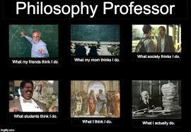 What I Think I Do Meme Generator - perceptions vs fact philosophy professor imgflip