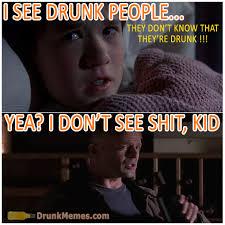 Drunk Memes - i see drunk people drunk memes