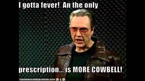 More Cowbell Meme - we need more cowbell youtube