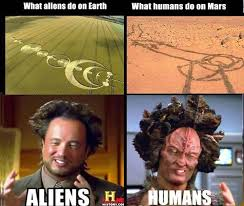 Ancient Aliens Memes - what aliens do on earth vs what humans do on mars ancient aliens