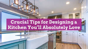 kitchen cabinet design tips 20 crucial tips for designing a kitchen you ll absolutely