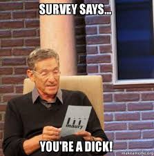 Dick Pic Memes - survey says you re a dick maury povich lie detector test