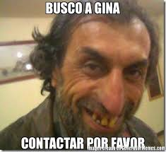 Gina Meme - busco a gina contactar por favor meme de feo satan imagenes