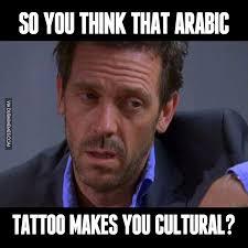 You Think Meme - so you think that arabic tattoo makes you cultural image dubai