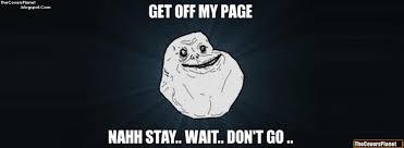 Meme Facebook Cover - get off my page nahh stay wait don t go facebook cover