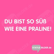 status sprüche whatsapp liebessprüche du bist so süß wie eine praline whatsapp liebessprüche status