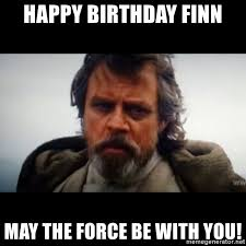 Star Wars Meme Generator - happy birthday finn may the force be with you star wars luke