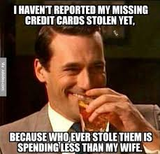 Credit Card Meme - i havent reported my missing credit cards stolen meme