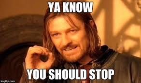 You Need To Stop Meme - one does not simply meme imgflip