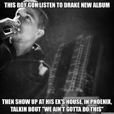 Drake New Album Meme - boy gon listen to drake new album