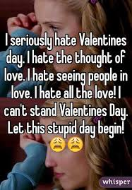 I Hate Valentines Day Meme - i seriously hate valentines day i hate the thought of love i hate