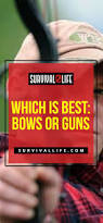 which is best bows or guns survival life