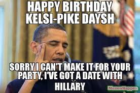 Pike Meme - happy birthday kelsi pike daysh sorry i can t make it for your party