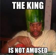 Watermelon Meme - the king is not amused watermelon helmet guy meme generator