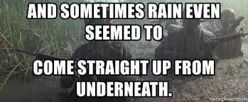 Forrest Gump Rain Meme - and sometimes rain even seemed to come straight up from underneath