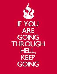 keep going quote pics if you are going through hell keep going