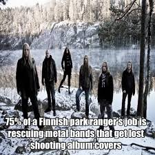 Metal Band Memes - 75 of a finnish park ranger s job is rescuing metal bands that