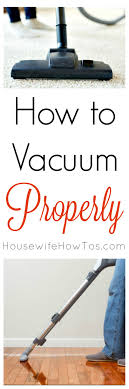 to vacuum how to vacuum properly housewife how to s