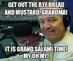 Salami Meme - get out the rye bread and mustard grandma it is grand salami time