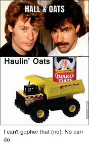 Quaker Memes - hall oats haulin oats old fashioned quaker oat tonka i can t