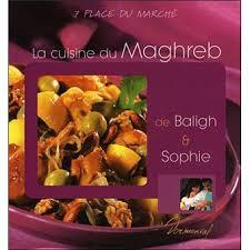 cuisine du maghreb la cuisine du maghreb de baligh et broché cécile