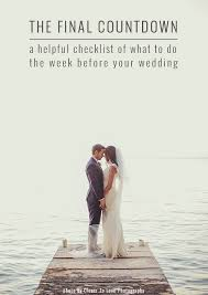 Wedding Countdown The Week Before Your Wedding To Do List Bridal Musings