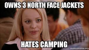 North Face Jacket Meme - owns 3 north face jackets hates cing hates cing make a meme