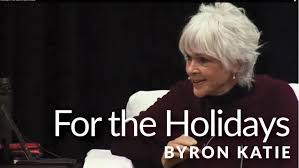 all i want for the holidays u2014the work of byron katie youtube